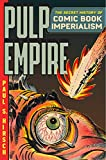 Pulp Empire: The Secret History of Comic Book Imperialism (English Edition)