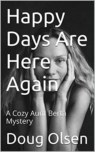 Happy Days Are Here Again: A Cozy Aunt Berta Mystery (The Nelson Mysteries Book 13)