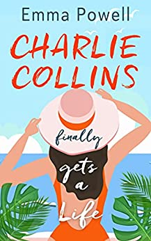 Charlie Collins (finally) Gets A Life: A Small Town Romantic Comedy by [Emma Powell]