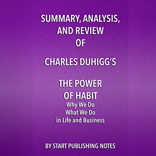 Summary, Analysis, and Review of Charles Duhigg's The Power of Habit     Why We Do What We Do in Life and Business              By:                                                                                                                                 Start Publishing Notes                               Narrated by:                                                                                                                                 Michael Gilboe                      Length: 34 mins     Not rated yet     Overall 0.0