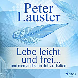 Lebe leicht und frei... Und niemand kann dich aufhalten                   Autor:                                                                                                                                 Peter Lauster                               Sprecher:                                                                                                                                 Martin Schleiß                      Spieldauer: 7 Std. und 16 Min.     1 Bewertung     Gesamt 5,0
