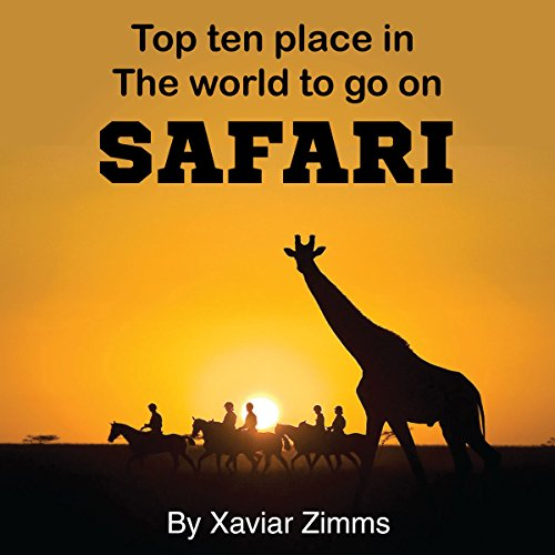 Top Ten Places in the World to Go on Safari cover art