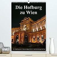 Die Hofburg zu WienAT-Version (Premium, hochwertiger DIN A2 Wandkalender 2022, Kunstdruck in Hochglanz): Eines der bedeutensten Bauwerke von Wien, dargestellt in zahlreichen ausgesuchten Fotoarbeiten. (Monatskalender, 14 Seiten )