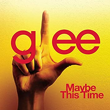Maybe This Time (Glee Cast Version)