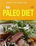 La paleo diet. Ediz. illustrata