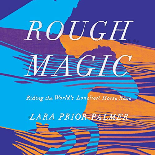 Rough Magic     Riding the World's Loneliest Horse Race              By:                                                                                                                                 Lara Prior-Palmer                               Narrated by:                                                                                                                                 Henrietta Meire                      Length: 7 hrs and 37 mins     39 ratings     Overall 4.6
