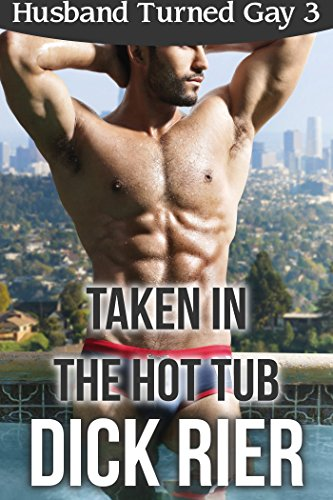 Taken in the Hot Tub (Husband Turned Gay 3) (English Edition)