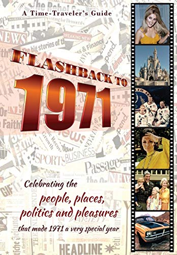 Flashback to 1971 - A Time Traveler's Guide: Perfect birthday or wedding anniversary gift for anyone born or married in 1971. For friends, parents or ... (A Time-Traveler's Guide - Flashback Series)