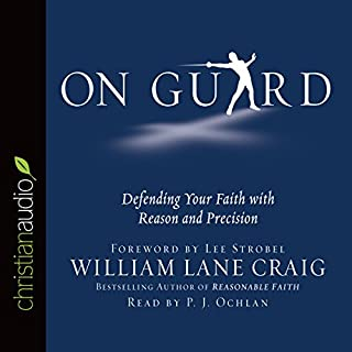 On Guard     Defending Your Faith with Reason and Precision              By:                                                                                                                                 William Lane Craig                               Narrated by:                                                                                                                                 P.J. Ochlan                      Length: 11 hrs and 20 mins     322 ratings     Overall 4.8