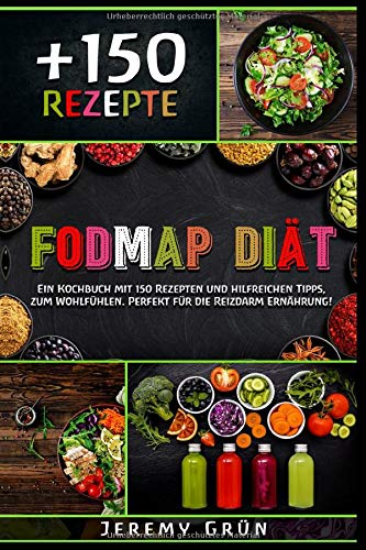 FODMAP Diät: Ein Kochbuch mit 150 Rezepten und hilfreichen Tipps, zum Wohlfühlen. Perfekt für die Reizdarm Ernährung! (inkl. Nährwertangaben)