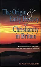 The Origin and Early History of Christianity in Britain: From Its Dawn to the Death of Augustine