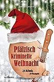 Pfälzisch kriminelle Weihnacht - 24 Krimis 24 Rezepte