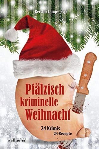 Pfälzisch kriminelle Weihnacht: 24 Krimis 24 Rezepte