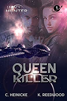 Queen Killer (Legacy Hunter Book 1) by [Chris Heinicke, Kate Reedwood, Piper Denna]