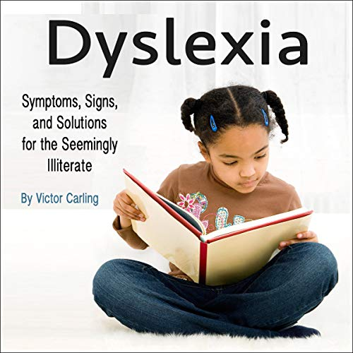 Dyslexia: Symptoms, Signs, and Solutions for the Seemingly Illiterate audiobook cover art
