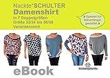 Damenshirt 'Nackte*SCHULTER' Big Shirt Damen in 7 Doppelgrößen Gr. 32/34 - 56/58 Nähanleitung mit Schnittmuster von firstloungeberlin: Ausführliche Nähanleitung mit Schnittmuster zum Sofort-Download