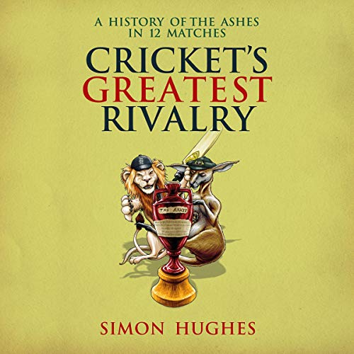 Cricket's Greatest Rivalry     A History of The Ashes in 12 Matches              By:                                                                                                                                 Simon Hughes                               Narrated by:                                                                                                                                 Simon Hughes                      Length: Not Yet Known     Not rated yet     Overall 0.0