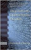 Big Data en Operadores Móviles: Nuevos Modelos de Negocios Basados en Big Data para Operadores Móviles