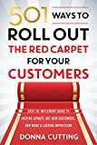 501 Ways to Roll Out the Red Carpet for Your Customers: Easy-to-Implement Ideas...