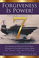 Forgiveness Is Power!: An American Patriot & US Navy Veteran of Color's journey from the Valley into the S7V7N Seas