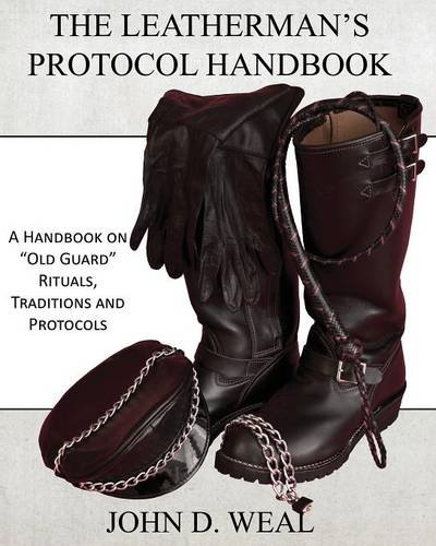 The Leatherman s Protocol Handbook: A Handbook on  Old Guard  Rituals, Traditions and Protocols