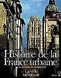 Histoire de la France urbaine. La Ville médiévale. Des Carolingiens à la Renaissance (2) (L'Univers historique) (French Edition)