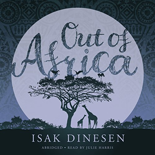 Out of Africa                   By:                                                                                                                                 Isak Dineson                               Narrated by:                                                                                                                                 Julie Harris                      Length: 2 hrs and 57 mins     20 ratings     Overall 3.5