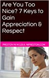Image of Are You Too Nice? 7 Keys to Gain Appreciation & Respect (Relationship Success Series)