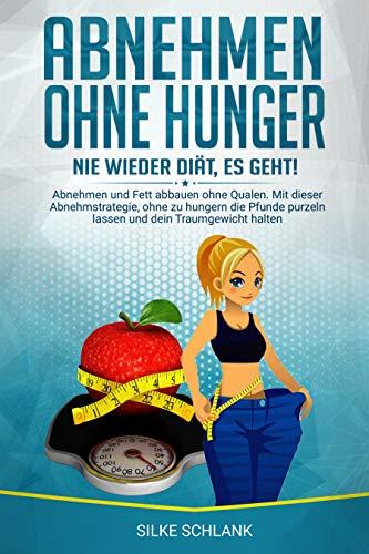 Abnehmen ohne Hunger: Nie wieder Diät, es geht!