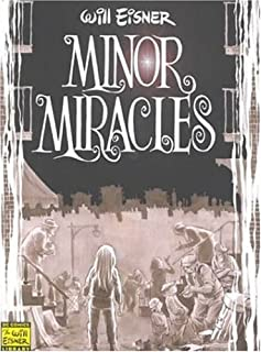 Minor Miracles: Long Ago and Once upon a Time, Back When Uncles Were Heroic, Cousins Were Clever, and Miracles Happened on Every Block (Will Eisner Library)