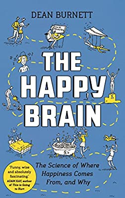 The Happy Brain: The Science of Where Happiness Comes From, and Why from Guardian Faber Publishing
