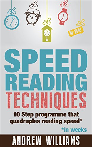 Speed Reading Techniques: The 10 Step Programe that Develops Unbreakable Reading Concentration & Quadruples Your Reading Speed.