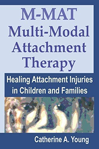 M MAT Multi Modal Attachment Therapy Healing Attachment Injuries in Children and Families product image