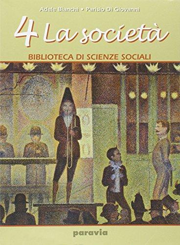 Biblioteca di scienze sociali. Per le Scuole superiori. La società (Vol. 4)