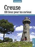 Creuse. 100 lieux pour les curieux