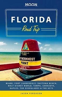 Moon Florida Road Trip: Miami, Fort Lauderdale, Daytona Beach, Walt Disney World, Tampa, Sarasota, Naples, the Everglades & the Keys (Travel Guide)