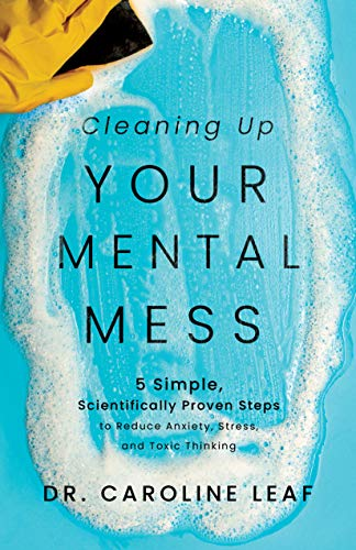 Cleaning Up Your Mental Mess: 5 Simple, Scientifically Proven Steps to Reduce Anxiety, Stress, and Toxic Thinking (English Edition)