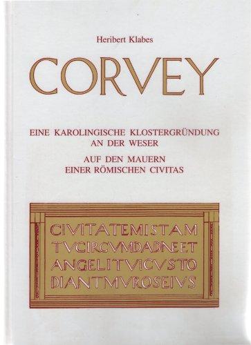 Corvey. Eine karolingische Klostergründung an der Weser auf den Mauern einer römische Civitas