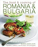 The Food & Cooking of Romania & Bulgaria: Ingredients and traditions in over 65 recipes with 300 photographs