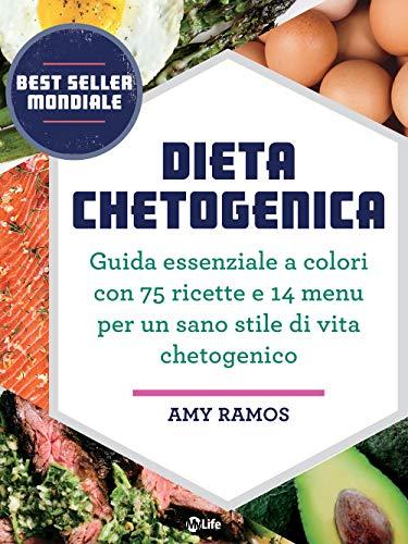 Dieta Chetogenica: Guida essenziale a colori con 75 ricette e 14 menu per un sano stile di vita chetogenico