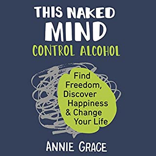 This Naked Mind     Control Alcohol, Find Freedom, Discover Happiness & Change Your Life              By:                                                                                                                                 Annie Grace                               Narrated by:                                                                                                                                 Annie Grace                      Length: 7 hrs and 28 mins     298 ratings     Overall 4.7