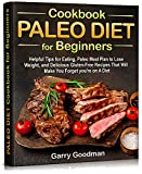 PALEO DIET Cookbook for Beginners: Helpful Tips for Eating, Paleo Meal Plan to Lose Weight, and Delicious Gluten-Free Recipes That Will Make You Forget you're on A Diet (English Edition)
