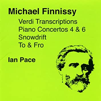 Finnissy, M.: Verdi Transcriptions / To and Fro / Piano Concertos Nos. 4 and 6 / Snowdrift
