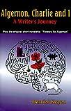 "Algernon, Charlie and I: A Writer's Journey : Plus the Complete Original Short Novelette Version of ""Flowers for Algernon"""