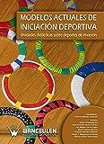 Modelos Actuales de Iniciacion Deportiva: Unidades Didactitas sobre deportes de invasion by Antonio Mendez Gimenez(2009-12-08)