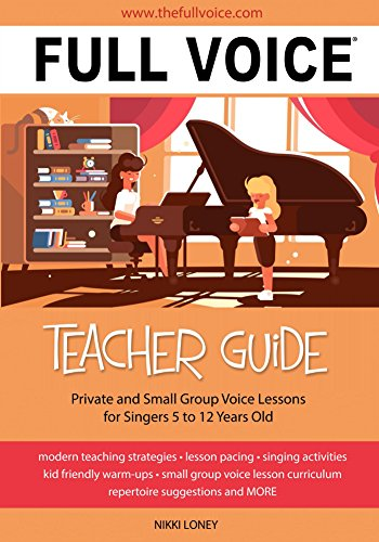 FULL VOICE Teacher Guide: Private and small Group Voice Lessons for Singers 5 to 12 Years Old (English Edition)