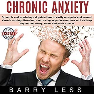 Chronic Anxiety: Scientific and Psychological Guide. How to Easily Recognize and Prevent Chronic Anxiety Disorders, Overcoming Negative Emotions Such as Depression, Worry, Stress, and Panic Attack cover art