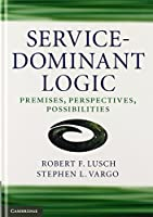 Service-Dominant Logic: Premises, Perspectives, Possibilities