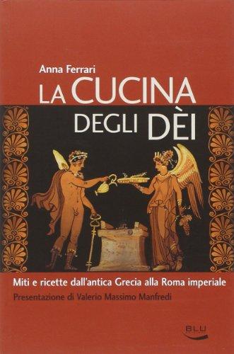 La cucina degli dei. Miti e ricette dall'antica Grecia alla Roma imperiale