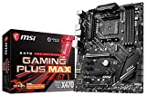 MSI Performance Gaming AMD X470 Ryzen 2ND and 3rd Gen AM4 DDR4 DVI HDMI Onboard Graphics CFX ATX Motherboard (X470 GAMING PLUS Max) (Renewed)